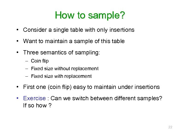 How to sample? • Consider a single table with only insertions • Want to