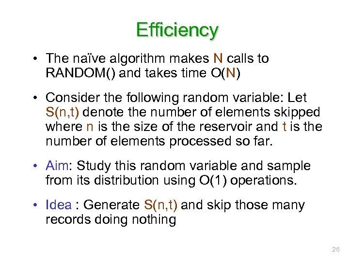 Efficiency • The naïve algorithm makes N calls to RANDOM() and takes time O(N)