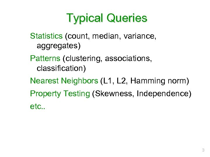 Typical Queries Statistics (count, median, variance, aggregates) Patterns (clustering, associations, classification) Nearest Neighbors (L