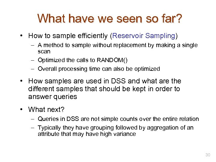 What have we seen so far? • How to sample efficiently (Reservoir Sampling) –