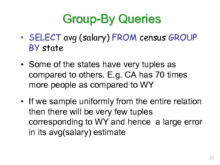 Group-By Queries • SELECT avg (salary) FROM census GROUP BY state • Some of