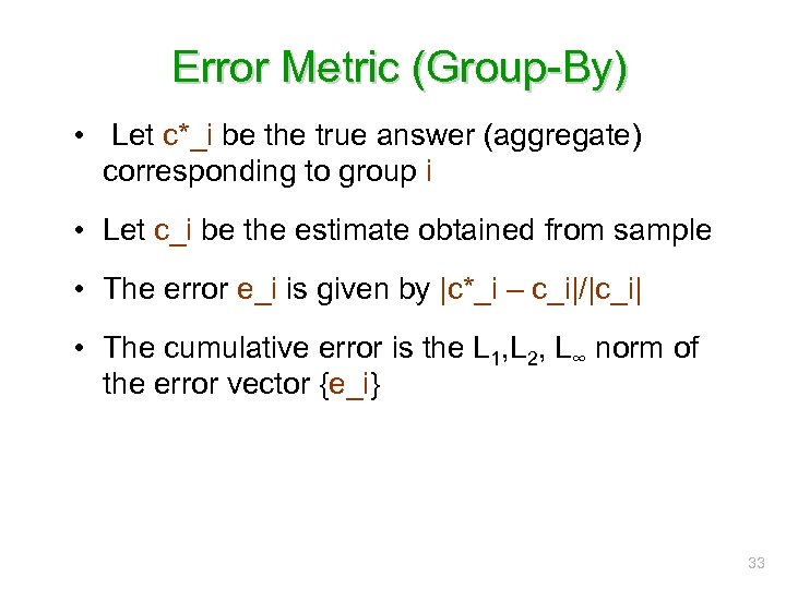 Error Metric (Group-By) • Let c*_i be the true answer (aggregate) corresponding to group