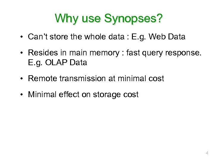 Why use Synopses? • Can't store the whole data : E. g. Web Data