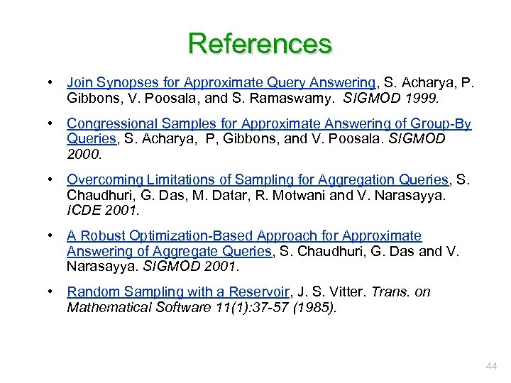 References • Join Synopses for Approximate Query Answering, S. Acharya, P. Gibbons, V. Poosala,