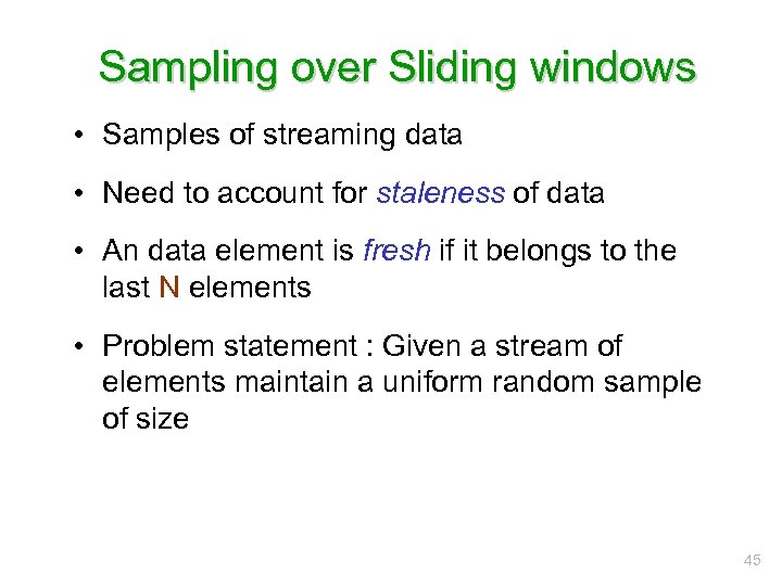 Sampling over Sliding windows • Samples of streaming data • Need to account for