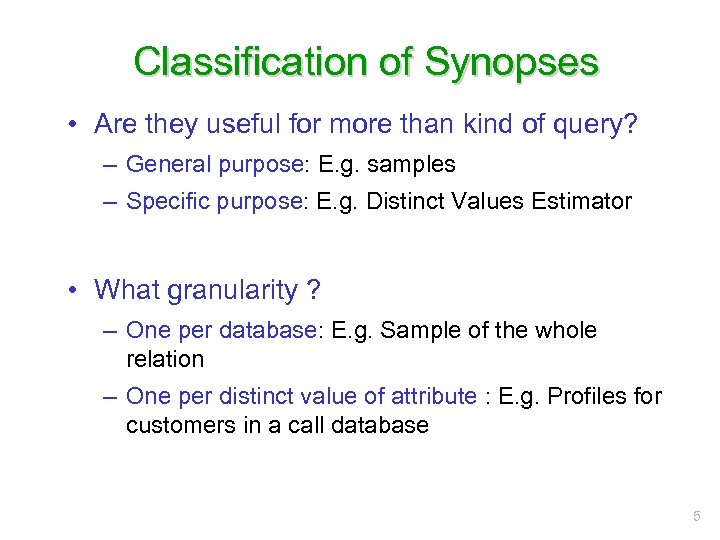 Classification of Synopses • Are they useful for more than kind of query? –