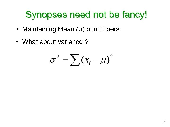 Synopses need not be fancy! • Maintaining Mean (μ) of numbers • What about