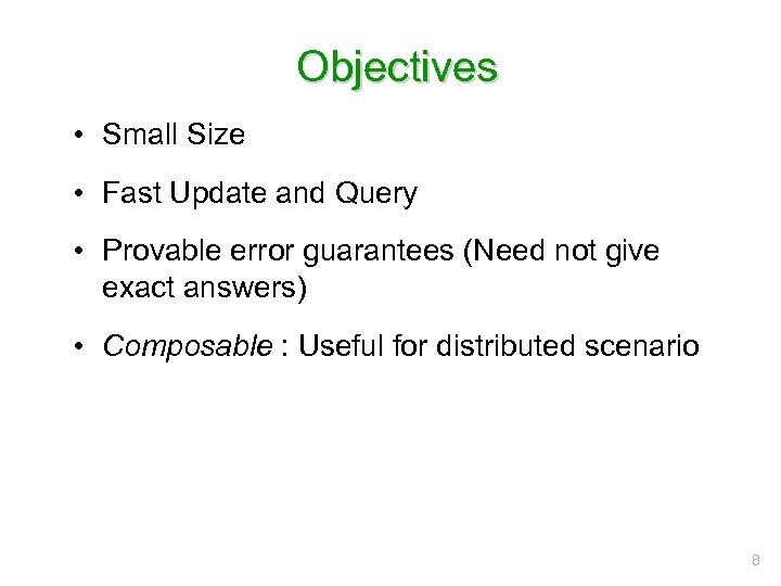 Objectives • Small Size • Fast Update and Query • Provable error guarantees (Need