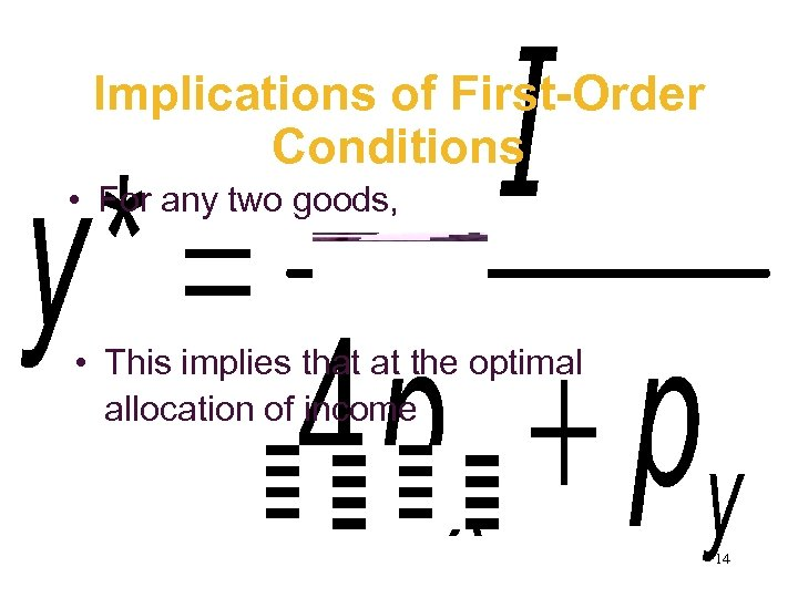 Implications of First-Order Conditions • For any two goods, • This implies that at