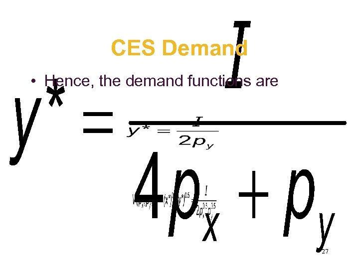 CES Demand • Hence, the demand functions are 27