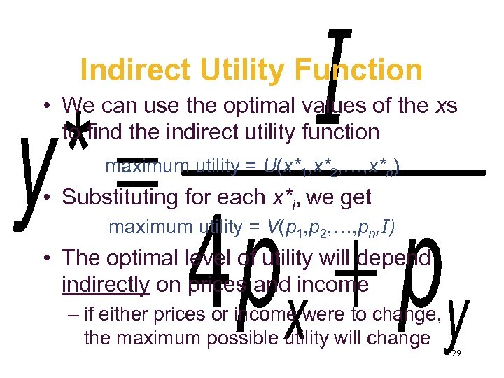 Indirect Utility Function • We can use the optimal values of the xs to