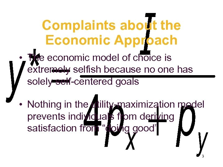 Complaints about the Economic Approach • The economic model of choice is extremely selfish