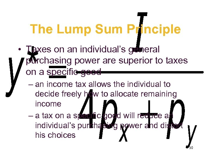 The Lump Sum Principle • Taxes on an individual's general purchasing power are superior