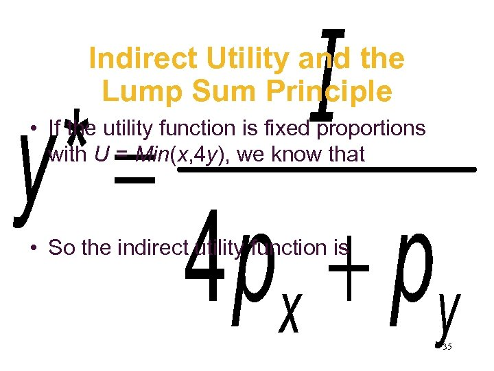 Indirect Utility and the Lump Sum Principle • If the utility function is fixed