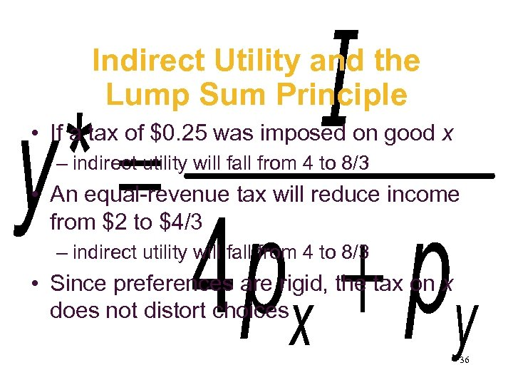 Indirect Utility and the Lump Sum Principle • If a tax of $0. 25
