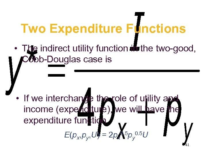 Two Expenditure Functions • The indirect utility function in the two-good, Cobb-Douglas case is