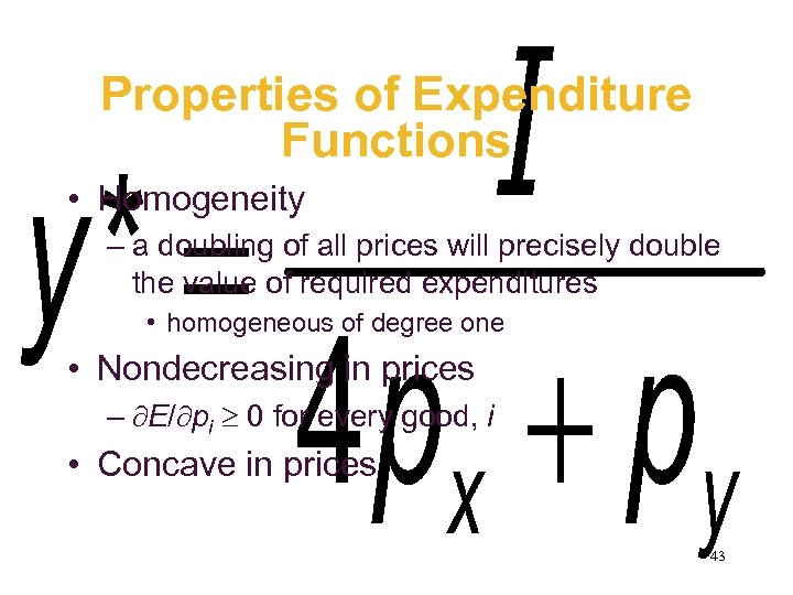 Properties of Expenditure Functions • Homogeneity – a doubling of all prices will precisely