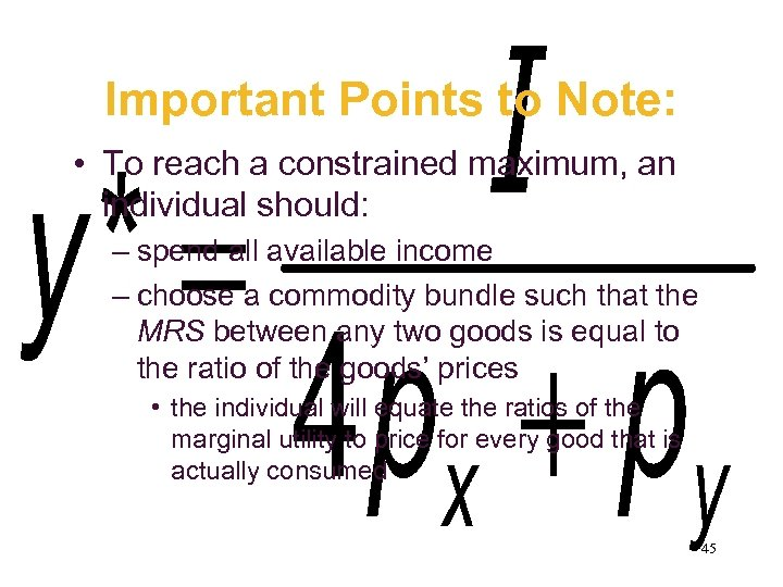 Important Points to Note: • To reach a constrained maximum, an individual should: –