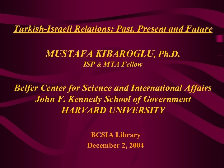 Turkish-Israeli Relations: Past, Present and Future MUSTAFA KIBAROGLU, Ph. D. ISP & MTA Fellow
