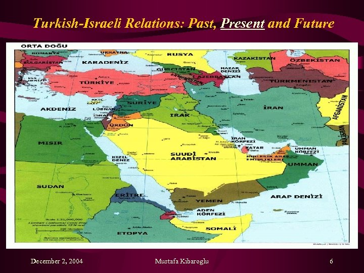 Turkish-Israeli Relations: Past, Present and Future December 2, 2004 Mustafa Kibaroglu 6