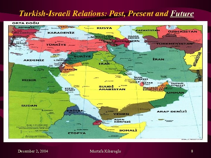 Turkish-Israeli Relations: Past, Present and Future December 2, 2004 Mustafa Kibaroglu 8