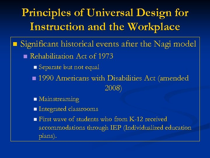 Principles of Universal Design for Instruction and the Workplace n Significant historical events after