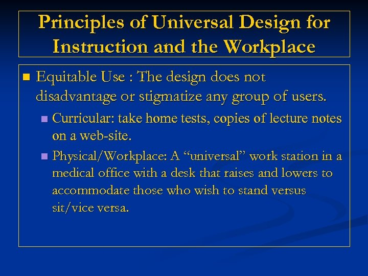 Principles of Universal Design for Instruction and the Workplace n Equitable Use : The