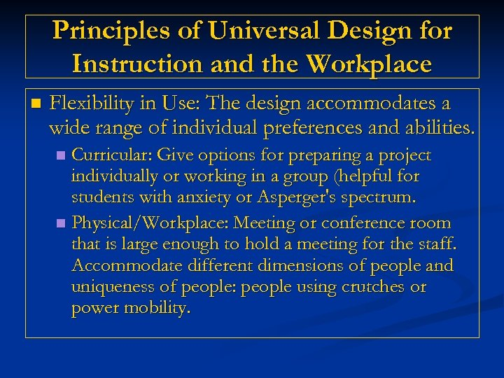 Principles of Universal Design for Instruction and the Workplace n Flexibility in Use: The