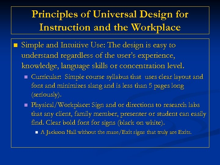 Principles of Universal Design for Instruction and the Workplace n Simple and Intuitive Use: