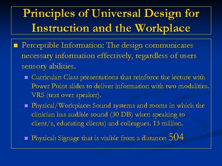 Principles of Universal Design for Instruction and the Workplace n Perceptible Information: The design