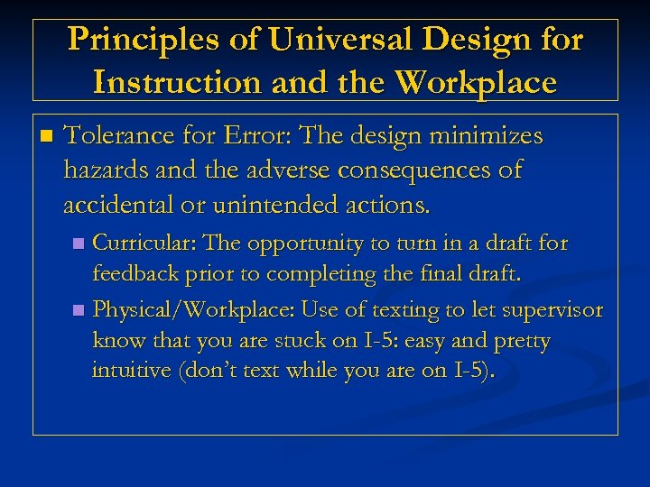 Principles of Universal Design for Instruction and the Workplace n Tolerance for Error: The