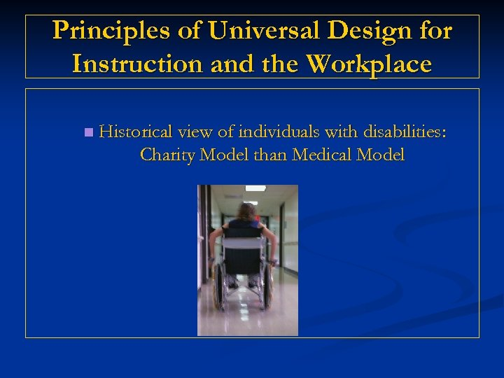 Principles of Universal Design for Instruction and the Workplace n Historical view of individuals
