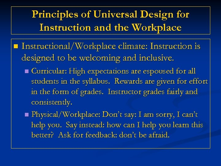 Principles of Universal Design for Instruction and the Workplace n Instructional/Workplace climate: Instruction is