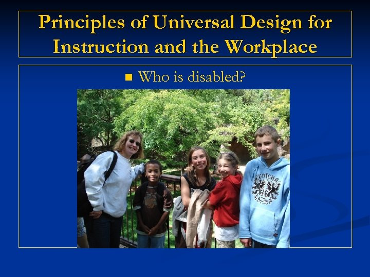 Principles of Universal Design for Instruction and the Workplace n Who is disabled?