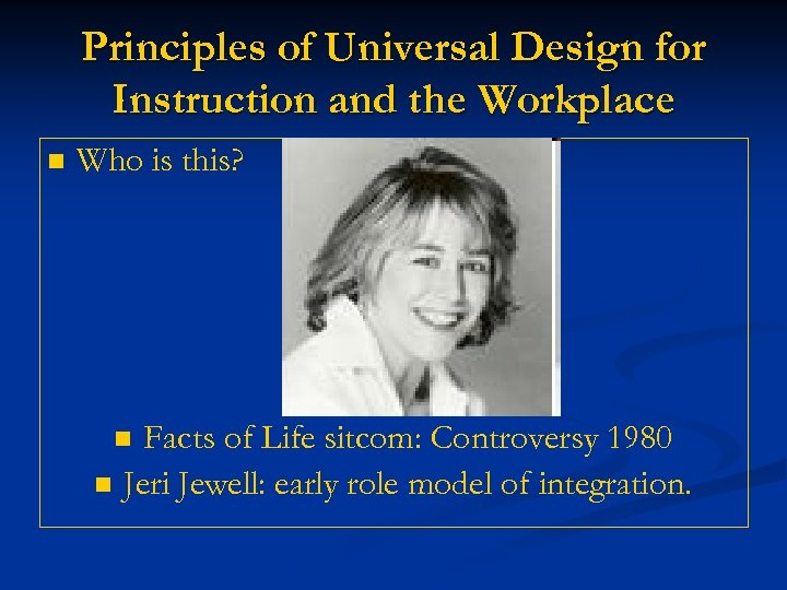 Principles of Universal Design for Instruction and the Workplace n Who is this? Facts