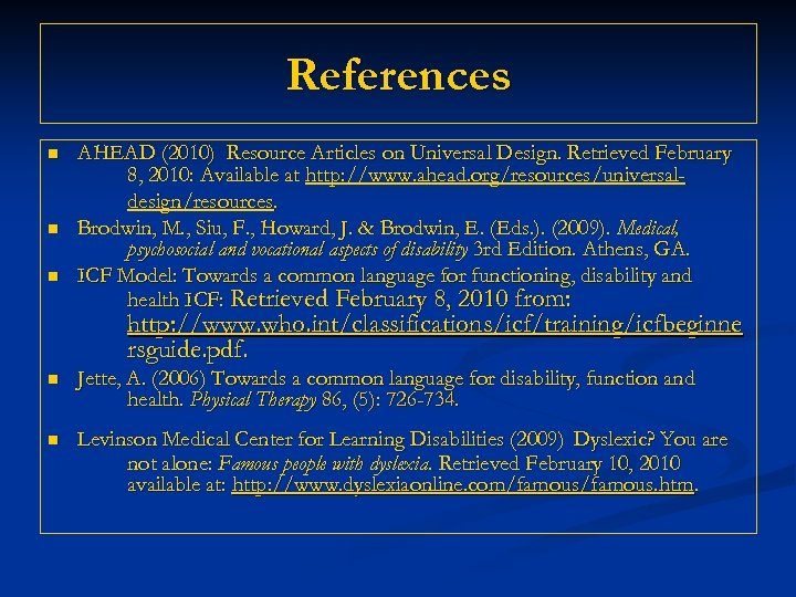 References n n n AHEAD (2010) Resource Articles on Universal Design. Retrieved February 8,