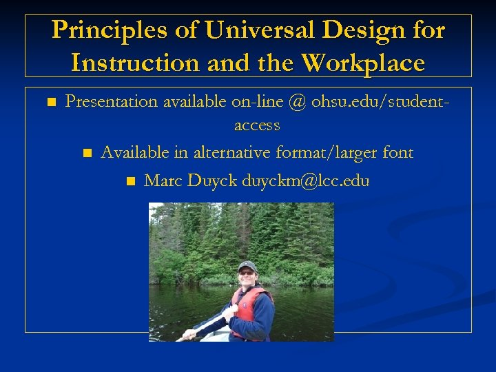 Principles of Universal Design for Instruction and the Workplace n Presentation available on-line @