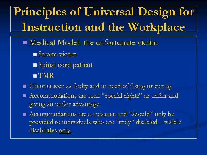 Principles of Universal Design for Instruction and the Workplace n Medical Model: the unfortunate