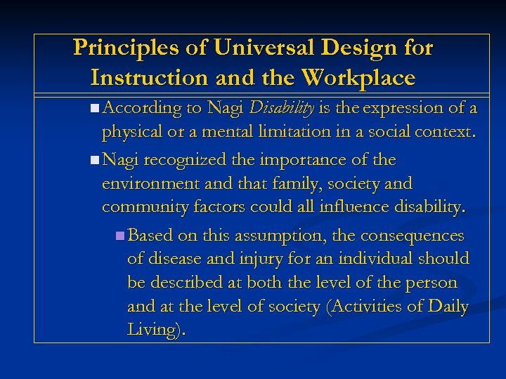 Principles of Universal Design for Instruction and the Workplace n According to Nagi Disability