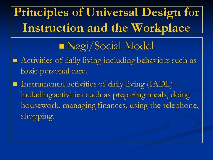 Principles of Universal Design for Instruction and the Workplace n Nagi/Social Model n n