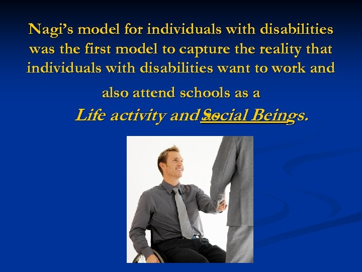 Nagi's model for individuals with disabilities was the first model to capture the reality