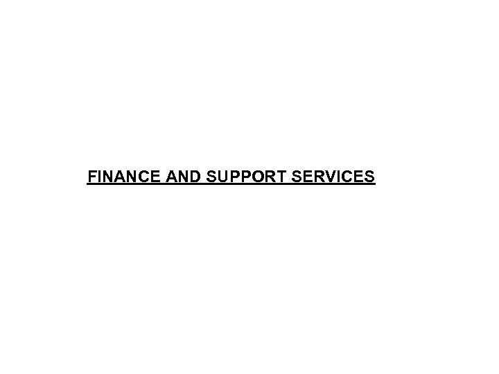 FINANCE AND SUPPORT SERVICES