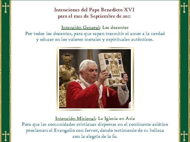 Intenciones del Papa Benedicto XVI para el mes de Septiembre de 2011 Intención General: