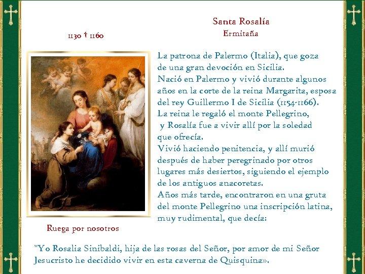 Santa Rosalía 1130 † 1160 Ruega por nosotros Ermitaña La patrona de Palermo (Italia),