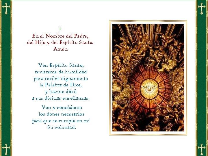 † En el Nombre del Padre, del Hijo y del Espíritu Santo. Amén Ven