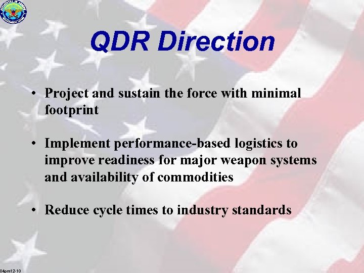 QDR Direction • Project and sustain the force with minimal footprint • Implement performance-based