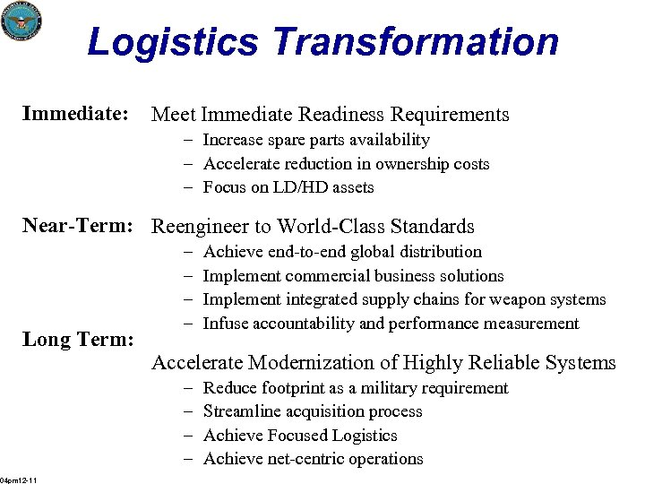 Logistics Transformation Immediate: Meet Immediate Readiness Requirements – Increase spare parts availability – Accelerate