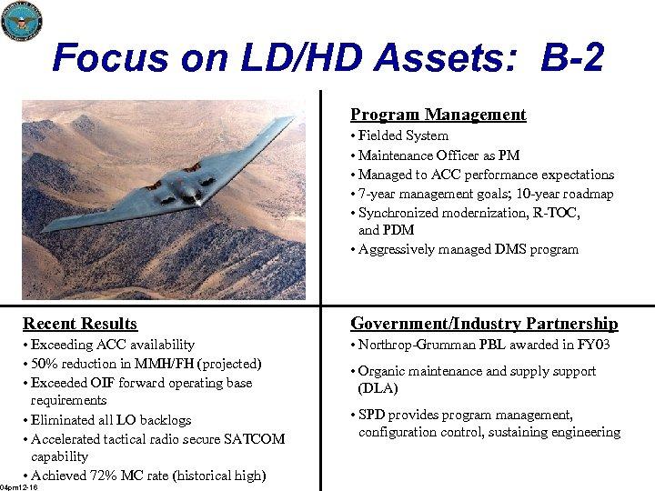 Focus on LD/HD Assets: B-2 Program Management • Fielded System • Maintenance Officer as