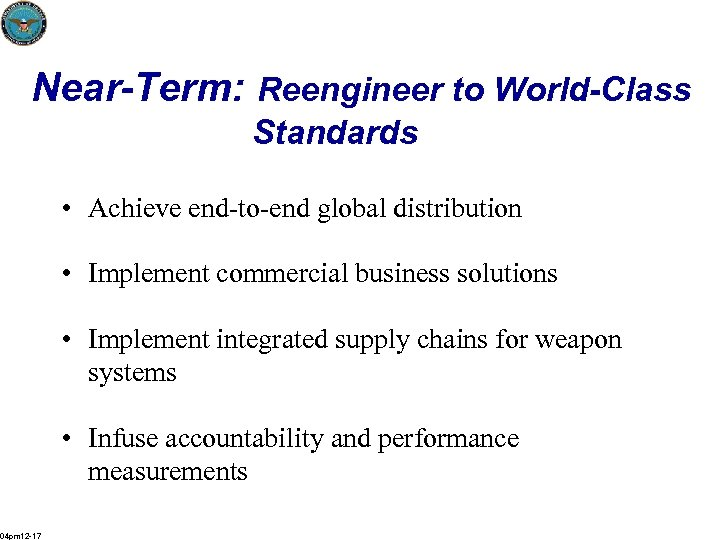 Near-Term: Reengineer to World-Class Standards • Achieve end-to-end global distribution • Implement commercial business