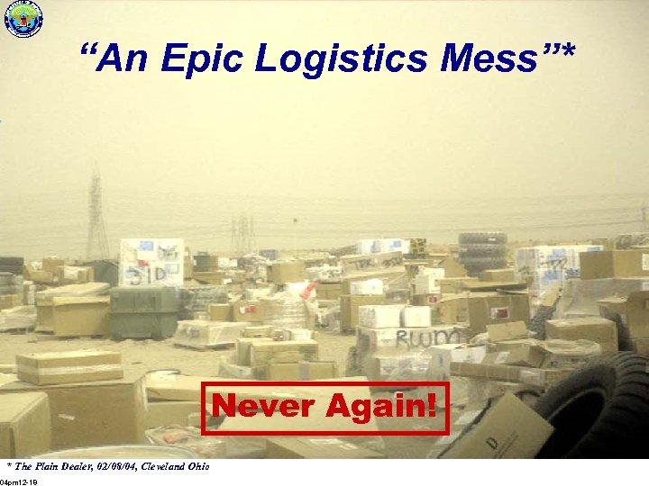 """An Epic Logistics Mess""* Never Again! * The Plain Dealer, 02/08/04, Cleveland Ohio 04"